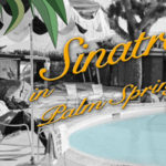 Modernism Week - Sinatra In Palm Springs